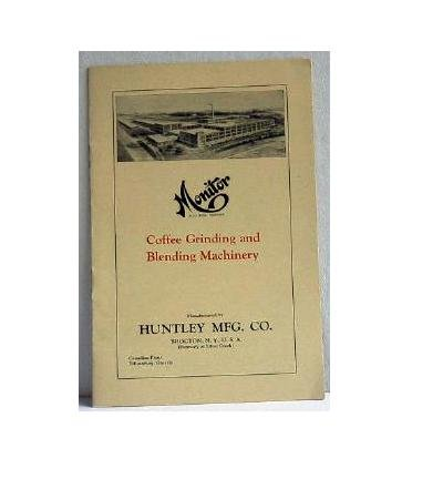 Monitor Coffee Grinding and Blending Machinery 1930 Huntley Mfg Co Booklet