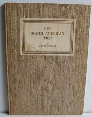 Our South American Trip by AH Brawner JR 1940 Scarce Travelogue 1st Edition Rio de Janeiro