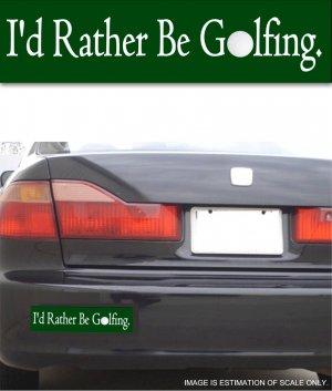 I'd Rather Be Golfing - Bumper Sticker