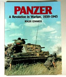 Panzer: A Revolution in Warfare, 1939-1945, by Roger Edwards