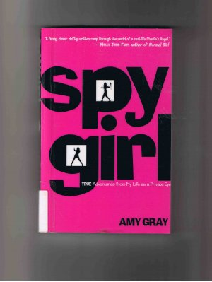 Spy Girl: True Adventures from My Life as a Private Eye, by Amy Gray (2003, first edition)