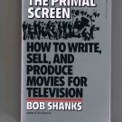 The Primal Screen: How to Write, Sell & Produce Movies for Television, by Bob Shanks (1987)