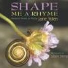 Shape Me a Rhyme: Nature's Forms in Poetry, by Jane Yolen (2007, hardcover, new)