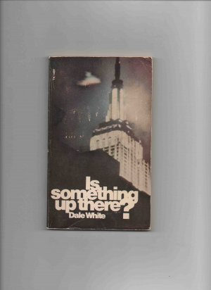 Is Something Up There?, by Dale White (1969)