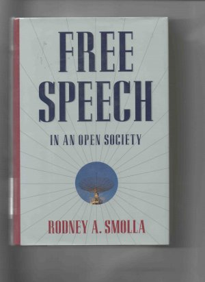 Free Speech in an Open Society, by Rodney A. Smolla (1992, first edition)