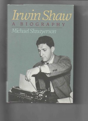 Irwin Shaw: A Biography, by Michael Shnayerson (1989, hardcover)