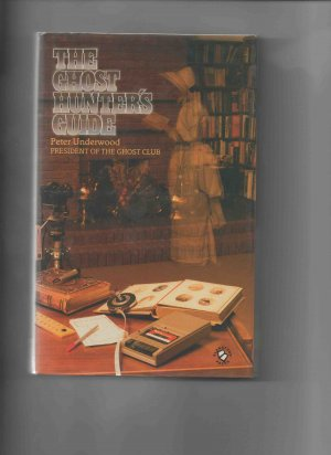 The Ghost Hunter�s Guide, by Peter Underwood (1986, hardcover)