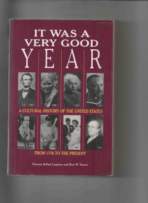 It Was a Very Good Year: A Cultural History of the U.S., 1776-Present, by Vincent D. Lupiano (�94)