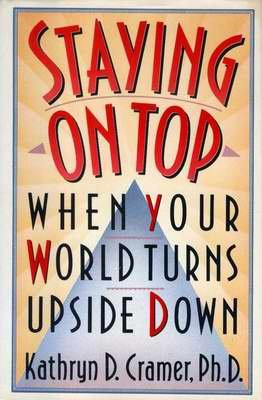 STAYING ON TOP When Your World Turns Upside Down