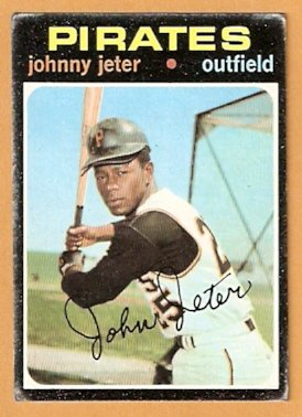 PITTSBURGH PIRATES JOHNNY JETER 1971 TOPPS # 47 good