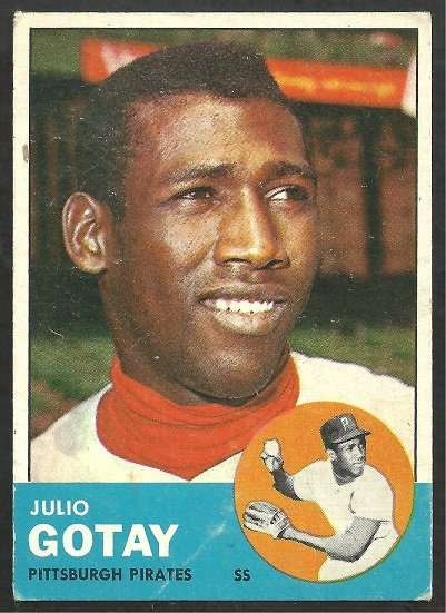 PITTSBURGH PIRATES JULIO GOTAY 1963 TOPPS # 122 good