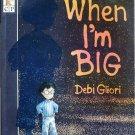 When I'm Big, by Debo Gliori, Picture Book Children Softcover
