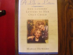 A Life in Letters: Ann Landers' Letters to Her Only Child