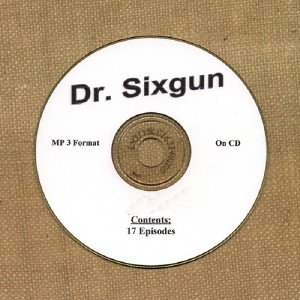 OLD TIME RADIO SHOWS  DR SIXGUN  17 EPISODES OTR