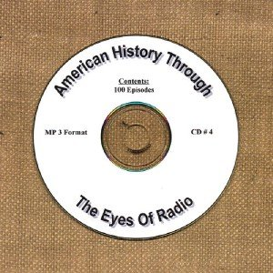 OTR AMERICAN HISTORY THROUGH THE EYE OF RADIO 100  EPISODES  CD# 4