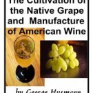 The Cultivation of Native Grape and Manufacture of American Wines
