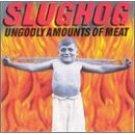 slughog - ungodly amounts of meat CD 1998 wonderdrug used mint