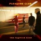 pleasure club - fugitive kind CD 2004 brash new factory sealed