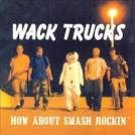 wack truck - how about smash rockin' CD 1998 12 tracks used mint