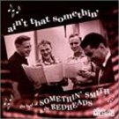 very best of somethin' smith & the redheads - ain't that somethin' CD 1997 collectors choice mint