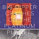 big dipper - crashes on the platinum planet CD almost ready records 12 tracks new