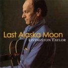 livingston taylor - last alaska moon CD 2009 whistling dog music 12 tracks used mint