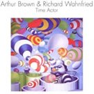 arthur brown & richard wahnfried - time actor CD 2011 esoteric new