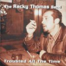 racky thomas band - troubled all the time CD 2000 CDFreedom 13 tracks used like new