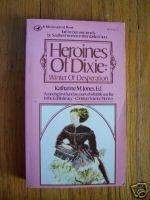 Heroines of Dixie Winter of Desperation by Katharine M.  Jones pb