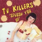 "TV Killers ""Splosh You UP"" 7-inch"