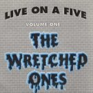 "Wretched Ones ""Live on a Five"" 5-inch"