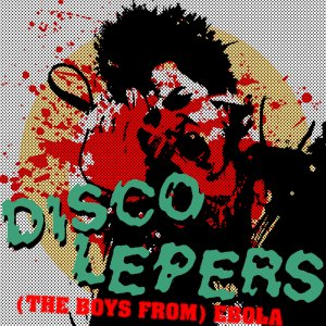 """Disco Lepers """"(the boys from) Ebola"""" 7-inch *clear vinyl*"""