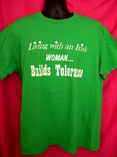 "Funny IRISH Large T-Shirt ""Living with an Irish WOMAN ...Builds Tolerance""."