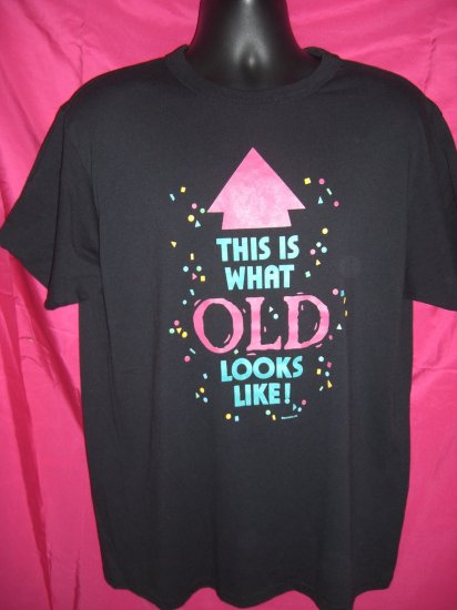 SOLD! Funny Mature Birthday Large T-Shirt THIS IS WHAT OLD LOOKS LIKE