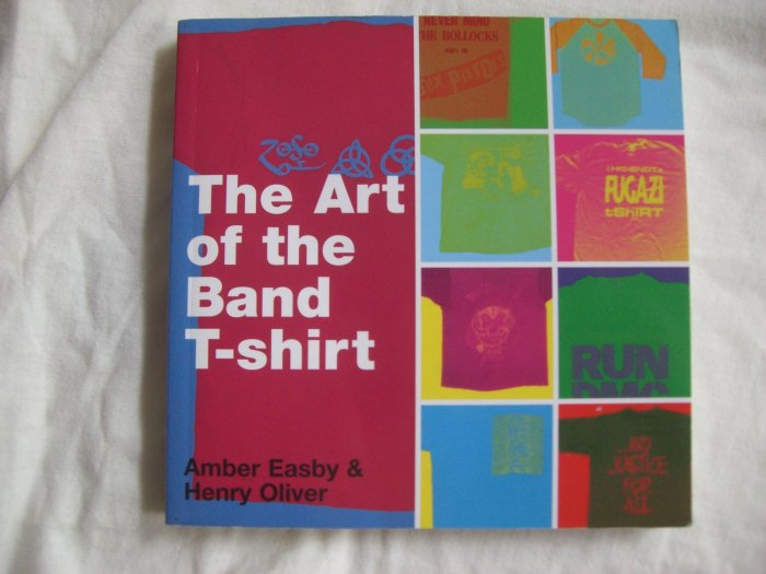 The Art of the Band T-shirt  by Amber Easby ~ T-Shirt collectors Book