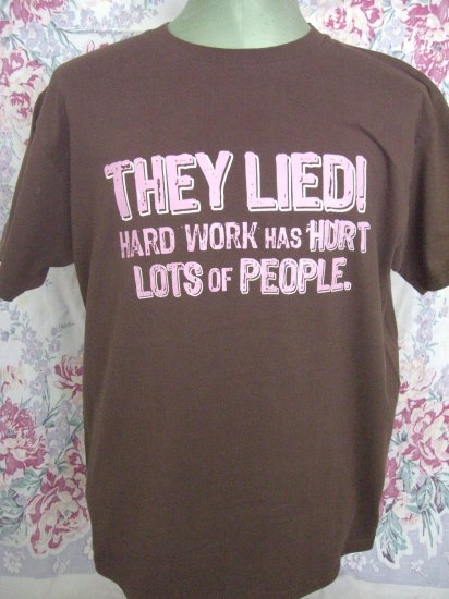 Funny T-Shirt ~ They Lied Hard Work Has Hurt ... Size Medium / Large