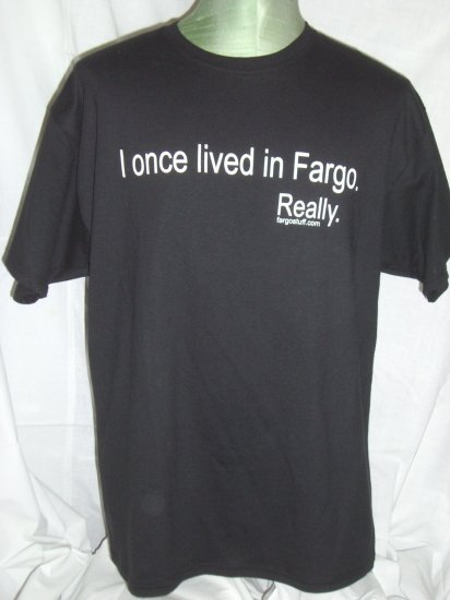 Funny I ONCE LIVED IN FARGO. Really.  Large Black T-Shirt