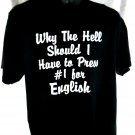 Funny T-Shirt Why The Hell Should I Have to Press #1 for English ~ Size Large