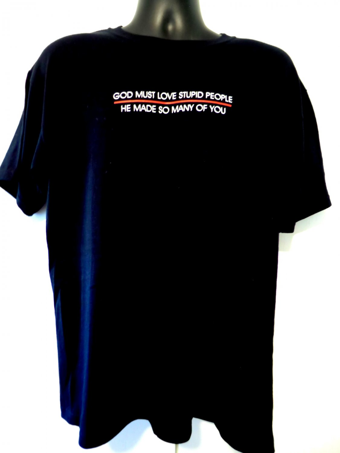 Funny T-Shirt ~ God Must Love Stupid People~ He Made So Many of You ~ Size Large
