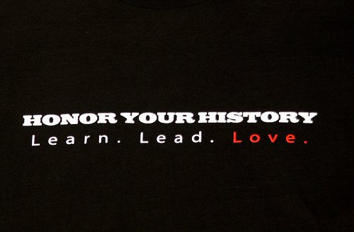 HONOR YOUR HISTORY. LEARN. LEAD. LOVE.