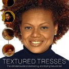 Textured Tresses [The Ultimate Guide to Maintaining and Styling Natural Hair]