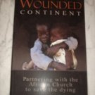 Wounded Continent: Partnering with the African Church to Save the Dying (Paperback) NEW