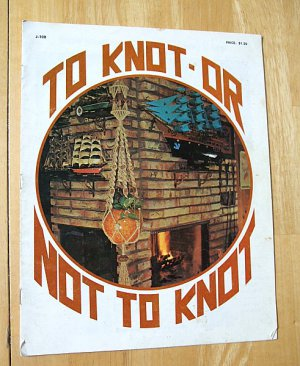 VINTAGE MACRAME BOOK TO KNOT OR NOT TO KNOT INSTRUCT MANUAL FOR KNOTS CRAFT PROJECTS FREE SHIPPING