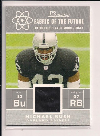 MICHAEL BUSH RAIDERS 2007 BOWMAN FABRIC OF THE FUTURE ROOKIE JERSEY CARD