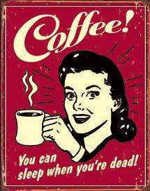 Coffee Sleep When Your Dead Tin Sign #1331