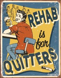 Rehab Is For Quitters Tin Sign #1487