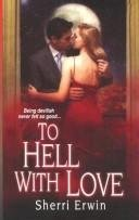 To Hell with Love by Sherri Erwin 2007