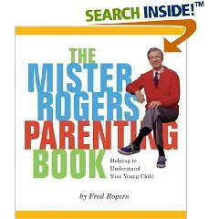 The Mister Rogers Parenting Book by Fred Rogers 2002