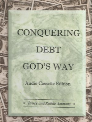 Conquering Debt God's Way, Audio Cassette Edition, by Bruce and Ruthie Ammons