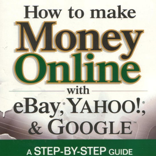 How to Make Money Online with eBay, Yahoo!, and Google, by Peter Kent & Jull K. Finlayson